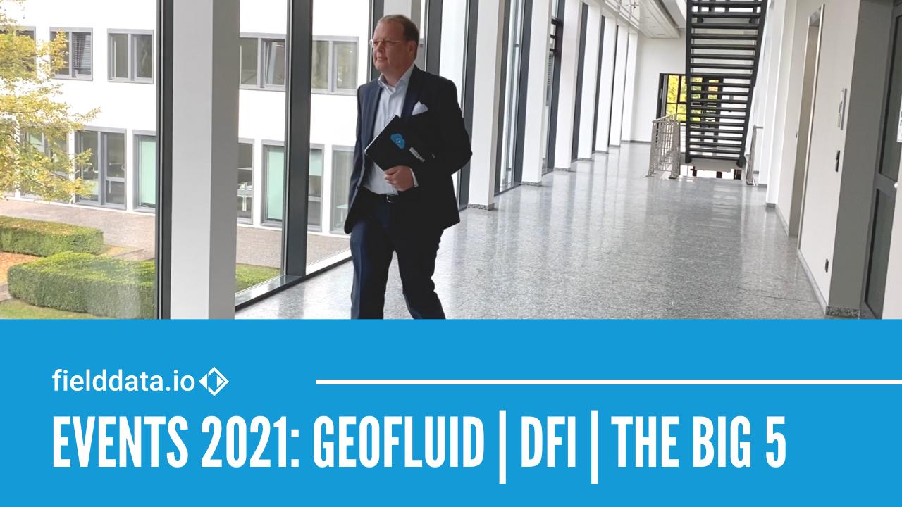 Meet us in person — fielddata.io at events 2021: Geofluid, DFI, The Big5